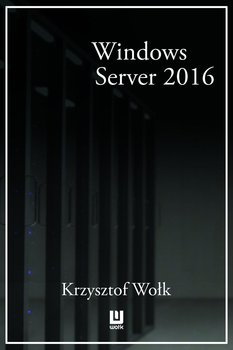 Biblia Windows Server 2016. Podręcznik administratora-Wołk Krzysztof