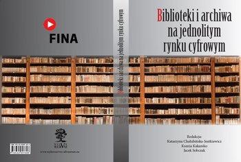 Biblioteki i archiwa na jednolitym rynku cyfrowym-Opracowanie zbiorowe