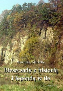 Bieszczady z historią i legendą w tle-Głuszko Mariusz