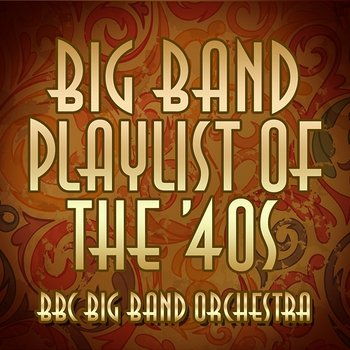 Big Band Playlist of the 40's-BBC Big Band Orchestra