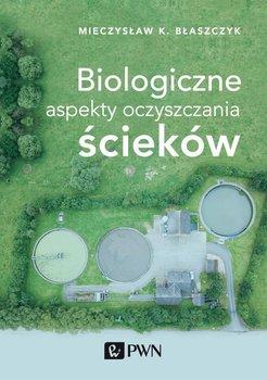 Biologiczne aspekty oczyszczania ścieków-Błaszczyk Mieczysław Kazimierz