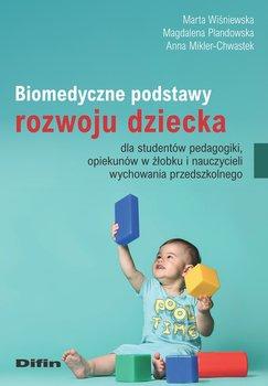 Biomedyczne podstawy rozwoju dziecka dla studentów pedagogiki, opiekunów w żłobku i nauczycieli wychowania przedszkolnego-Wiśniewska Marta, Plandowska Magdalena, Mikler-ChwastekAnna