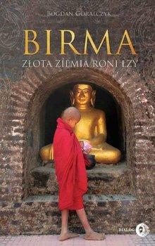 Birma. Złota ziemia roni łzy-Góralczyk Bogdan
