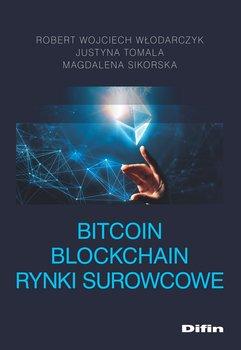 Bitcoin Blockchain Rynki surowcowe-Włodarczyk Robert Wojciech, Tomala Justyna, Sikorska Magdalena