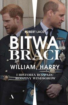 Bitwa braci. William, Harry i historia rozpadu rodziny Windsorów-Lacey Robert