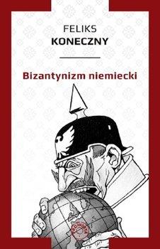 Bizantynizm niemiecki-Koneczny Feliks