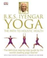BKS Iyengar Yoga The Path to Holistic Health-Iyengar B. K. S., Dorling Kindersley