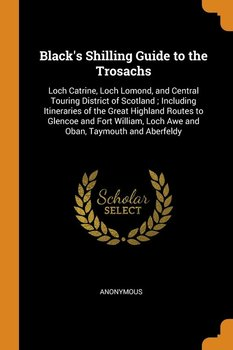 Black's Shilling Guide to the Trosachs-Anonymous