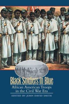 Black Soldiers in Blue-Smith John David