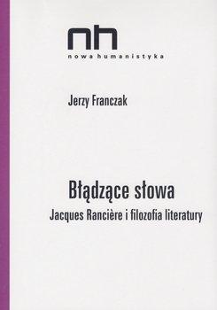 Błądzące słowa. Jacques Ranciere i filozofia literatury-Franczak Jerzy