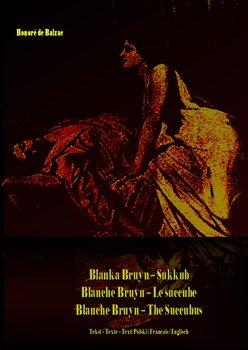 Blanka Bruyn – Sukkub. Blanche Bruyn – Le succube. Blanche Bruyn – The Succubus-De Balzac Honore