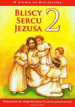 Bliscy sercu Jezusa 2. W drodze do Wieczernika. Podręcznik do religii dla klasy 2 szkoły podstawowej-Opracowanie zbiorowe