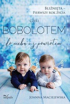 Bliźnięta - pierwszy rok życia, czyli bobolotem do nieba i z powrotem-Maciejewska Joanna