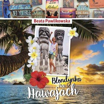 Blondynka na Hawajach-Pawlikowska Beata