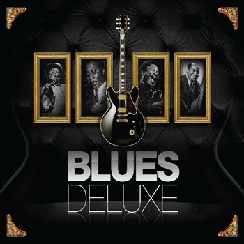 Blues Deluxe-B.B. King, Muddy Waters, Howlin' Wolf, Champion Jack Dupree, King Albert, Hooker John Lee, Eric Clapton & the Yardbirds, Grateful Dead, Hendrix Jimi, Guitar Slim