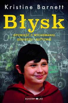 Błysk. Opowieść o wychowaniu, geniuszu i autyzmie                      (ebook)