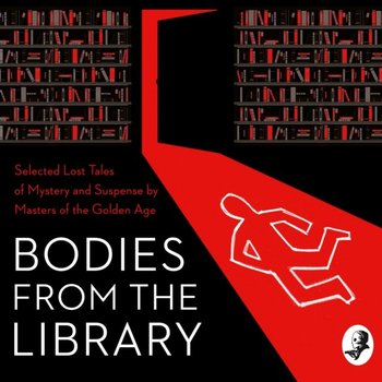 Bodies from the Library: Lost Tales of Mystery and Suspense by Agatha Christie and other Masters of the Golden Age-Brand Christianna, Blake Nicholas, Milne Alan Alexander, Heyer Georgette, Christie Agatha, Medawar Tony