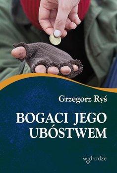 Bogaci Jego ubóstwem-Ryś Grzegorz