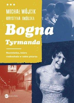 Bogna Tyrmanda. Nastolatka, która rozkochała w sobie pisarza-Wójcik Michał, Okólska Krystyna