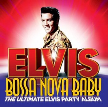 Bossa Nova Baby: The Ultimate Elvis Presley Party-Presley Elvis