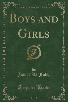 Boys and Girls (Classic Reprint) - Foley James W.