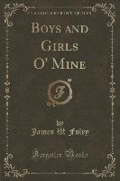 Boys and Girls O' Mine (Classic Reprint)-Foley James W.