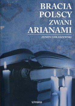 Bracia polscy zwani arianami-Gołaszewski Zenon
