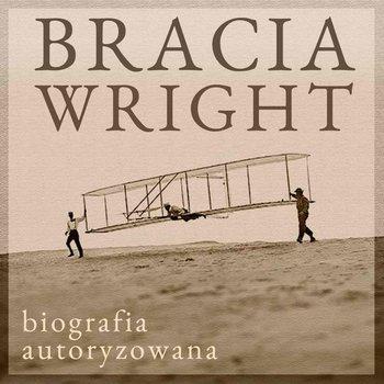 Bracia Wright. Biografia autoryzowana przez Orville'a Wright'a-Kelly Fred C.
