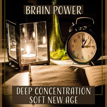 Brain Power: Deep Concentration Soft New Age – Relaxation Music for Reading, Focus on Learning, Mental Inspiration, Fresh Mind-Improving Concentration Music Zone