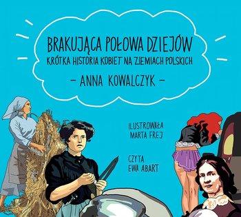 Brakująca połowa dziejów. Krótka historia kobiet na ziemiach polskich-Kowalczyk Anna