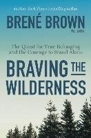Braving the Wilderness: The Quest for True Belonging and the Courage to Stand Alone-Brown Brene