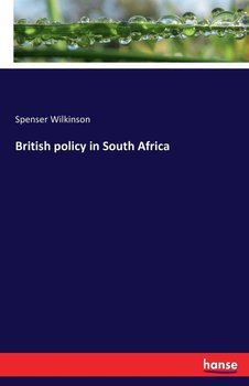 British policy in South Africa-Wilkinson Spenser