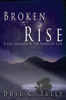 Broken to Rise - Tully Doyl C.
