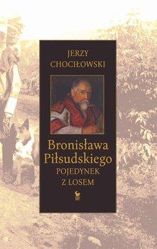 Bronisława Piłsudskiego pojedynek z losem-Chociłowski Jerzy