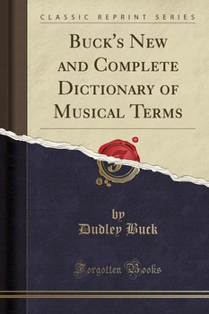 Buck's New and Complete Dictionary of Musical Terms (Classic Reprint)-Buck Dudley