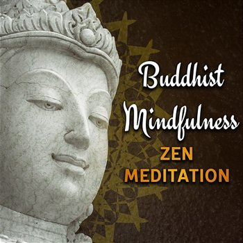 Buddhist Mindfulness Zen Meditation: 30 Background Songs for Yoga Workout,  Deep Relaxation Time, Om Chanting, Breathing Techniques (Album mp3)