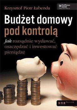Budżet domowy pod kontrolą. Jak rozsądnie wydawać, oszczędzać i inwestować pieniądze-Łabenda Krzysztof Piotr