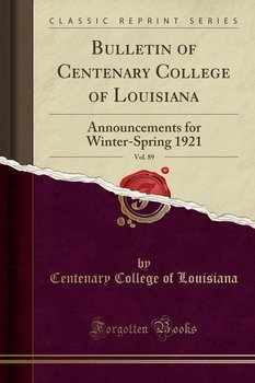 Bulletin of Centenary College of Louisiana, Vol. 89 - Louisiana Centenary College Of