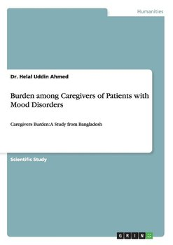 Burden among Caregivers of Patients with Mood Disorders - Ahmed Dr. Helal Uddin