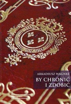 By chronić i zdobić - Wagner Arkadiusz