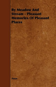 By Meadow and Stream - Pleasant Memories of Pleasant Places-Anon