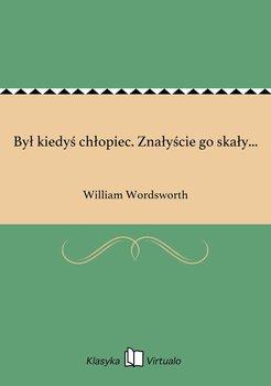 Był kiedyś chłopiec. Znałyście go skały...-Wordsworth William
