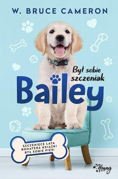 Był sobie szczeniak. Bailey-Cameron Bruce W.