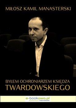 Byłem ochroniarzem księdza Twardowskiego                      (ebook)