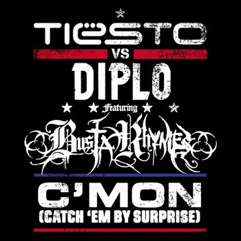 C`Mon (Catch `Em By Surprise)-Tiesto v Diplo feat Busta Rhymes