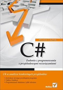 C#. Zadania z programowania z przykładowymi rozwiązaniami-Kubiak Mirosław J.