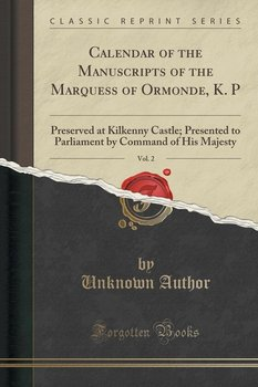 Calendar of the Manuscripts of the Marquess of Ormonde, K. P, Vol. 2-Author Unknown