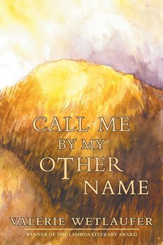 Call Me by My Other Name - Wetlaufer Valerie