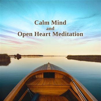 Calm Mind and Open Heart Meditation: Music for Inner Peace, Harmony, Balance, Healthy Body, Soul, Buddha Noise, Yoga and Relaxation-Deep Meditation Music System
