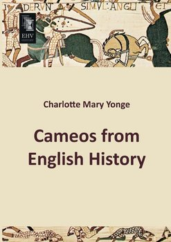 Cameos from English History-Yonge Charlotte Mary